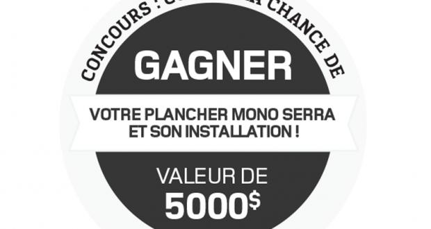Gagnez votre plancher Mono Serra (Valeur de 5 000$)