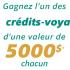 Gagnez 5 crédits voyage d'une valeur de 5000$ chacun