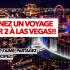 Gagnez Un voyage pour deux à LAS VEGAS (6626 $)