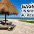 Gagnez un voyage au Mexique pour deux personnes