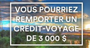 Gagnez votre crédit-voyage de 3000 $