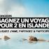 Gagnez un Voyage d'une semaine en Islande (Valeur de 10 622$)