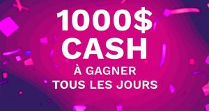 1 000 $ CASH à gagner TOUS LES JOURS