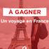 Gagnez un voyage en France (Valeur de 12 000 $)